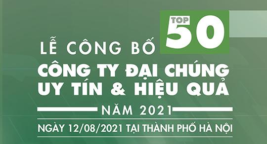 LỄ CÔNG BỐ TOP 50 CÔNG TY ĐẠI CHÚNG UY TÍN & HIỆU QUẢ NĂM 2021