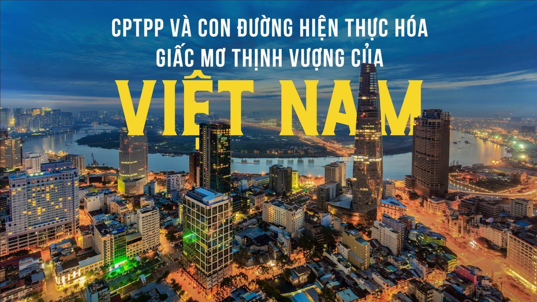 CPTPP và con đường hiện thực hoá giấc mơ thịnh vượng của Việt Nam